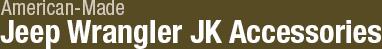 American-made Jeep Wrangler JK Accessories